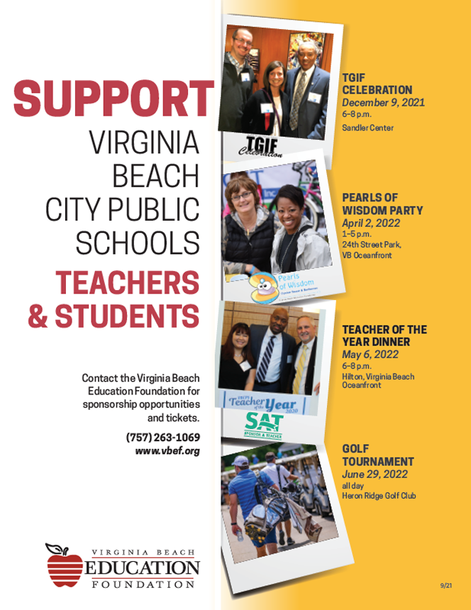 Support Virginia Beach City Public Schools Students & Teachers. TGIF Celebration Nov. 29, 2018 at the Sandler Center. Pearls of Wisdom Oyster Roast April 6, 2019 at 24th St. Park. Sponsor a Teacher May 2, 2019. Golf Tournament June 27, 2019 at Heron Ridge Golf Club.